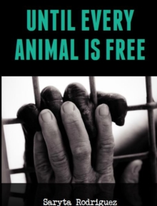 Until Every Animal is Free, Paperback Book