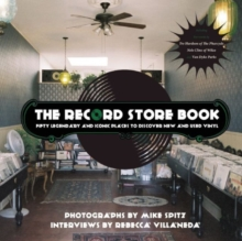 The Record Store Book : Fifty Legendary and Iconic Places to Discover New and Used Vinyl, Paperback Book