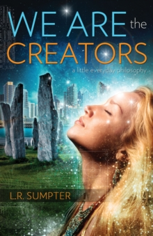 We are the Creators : A Little Everyday Philosophy, Paperback / softback Book