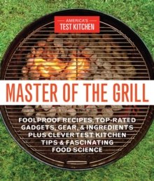 Master Of The Grill : Recipes, Techniques, Tools, and Ingredients that Guarantee Success When You Cook Outdoors, Paperback / softback Book