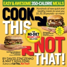 Cook This, Not That! Easy & Awesome 350-Calorie Meals : Hundreds of new quick and healthy meals to save you 10, 20, 30 pounds--or more!, Paperback / softback Book