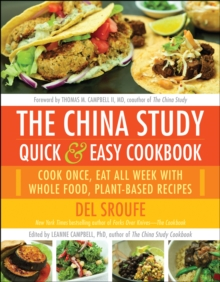 The China Study Quick & Easy Cookbook : Cook Once, Eat All Week with Whole Food, Plant-Based Recipes, Paperback / softback Book