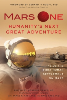 Mars One: Humanity's Next Great Adventure : Inside the First Human Settlement on Mars, Paperback Book
