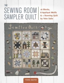 The Sewing Room Sampler Quilt : 16 Blocks, 8 Applique Motifs & 1 Stunning Quilt by Yoko Saito, Paperback / softback Book