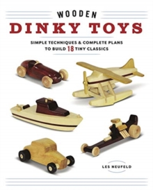 Wooden Dinky Toys: Simple Techniques & Complete Plans to Build 20 Tiny Classics, Paperback / softback Book