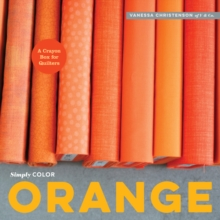 Simply Color: Orange : A Crayon Box for Quilters, Hardback Book