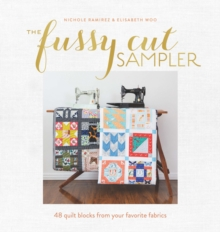 The Fussy Cut Sampler : 48 Quilt Blocks from Your Favorite Fabrics, Paperback Book