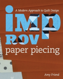 Improv Paper Piecing : A Modern Approach to Quilt Design, Paperback / softback Book