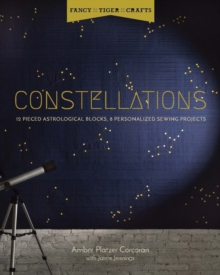 Fancy Tiger Crafts: Constellations : Twelve Pieced Astrological Blocks, 8 Personalized Sewing Projects, Paperback / softback Book