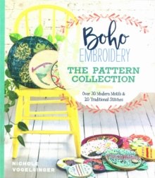 Boho Embroidery: The Pattern Collection : Over 30 Modern Motifs & 50 Traditional Stitches, Paperback / softback Book