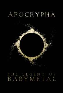 Apocrypha: The Legend Of BABYMETAL, Paperback / softback Book