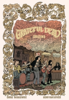 Grateful Dead Origins, Paperback / softback Book