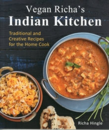 Vegan Richa's Indian Kitchen : Traditional and Creative Recipes for the Home Cook, Paperback / softback Book