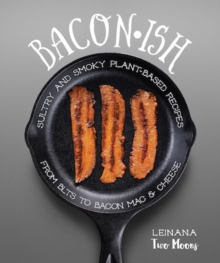 Baconish : Sultry and smoky plant-based recipes from BLTs to bacon mac & cheese, Paperback Book