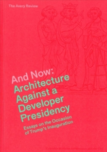 And Now - Architecture Against a Developer Presidency (Essays on the Occasion of Trump`s Inauguration), Paperback Book