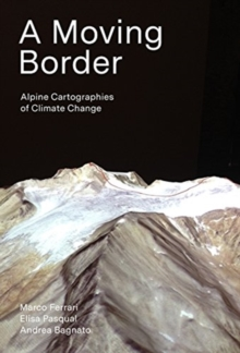 A Moving Border - Alpine Cartographies of Climate Change, Paperback / softback Book