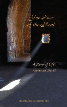 For Love of the Real : A Story of Life's Mystical Secret, Paperback Book