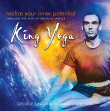 Realize Your Inner Potential : Through the Path of Spiritual Service - King Yoga, Paperback / softback Book