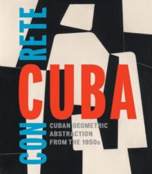 Concrete Cuba: Cuban Geometric Abstraction from the 1950s, Hardback Book