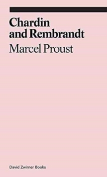 Chardin and Rembrandt : Marcel Proust, Paperback / softback Book