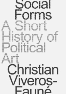 Social Forms : A Short History of Political Art, Paperback / softback Book