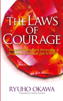 The Laws of Courage : Unleash Your True Potential to Open a Path for the Future, EPUB eBook