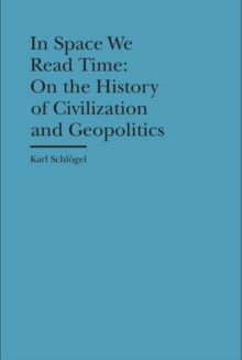 In Space We Read Time - On the History of Civilization and Geopolitics, Hardback Book