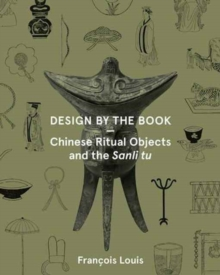 Design by the Book - Chinese Ritual Objects and the Sanli Tu, Paperback / softback Book