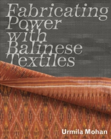 Fabricating Power with Balinese Textiles, Paperback Book