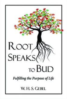 Root Speaks to Bud : Fulfilling the Purpose of Life, Paperback Book