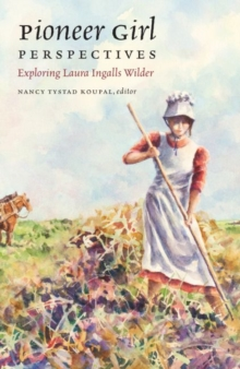 Pioneer Girl Perspectives : Exploring Laura Ingalls Wilder, Hardback Book