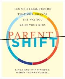 Parentshift : Ten Universal Truths That Will Change the Way You Raise Your Kids, Paperback / softback Book