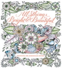 All Things Bright & Beautiful : Coloring the Inspiring Hymn, Paperback Book