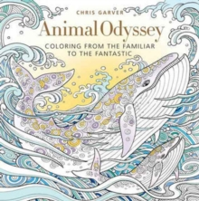Animal Odyssey : Coloring from the Familiar to the Fantastic, Paperback / softback Book