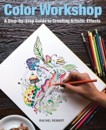 Color Workshop : A Step-by-Step Guide to Creating Artistic Effects, Paperback Book