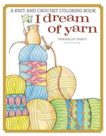 I Dream of Yarn : A Knit and Crochet Coloring Book, Paperback Book