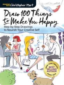 Draw 100 Things to Make You Happy : Step-by-Step Drawings to Nourish Your Creative Self, Paperback / softback Book