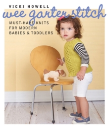 Wee Garter Stitch : Must-Have Knits for Modern Babies & Toddlers, Paperback Book