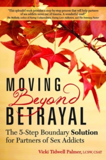 Moving Beyond Betrayal : The 5-Step Boundary Solution for Partners of Sex Addicts, Paperback Book