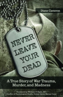 Never Leave Your Dead : A True Story of War Trauma, Murder, and Madness, Paperback Book