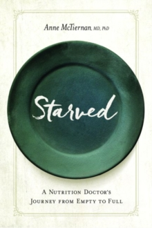 Starved : A Nutrition Doctor's Journey from Empty to Full, Paperback Book