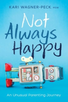 Not Always Happy : An Unusual Parenting Journey, Paperback Book
