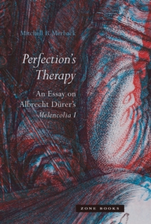 Perfection`s Therapy  - An Essay on Albrecht Durer`s Melencolia I, Hardback Book