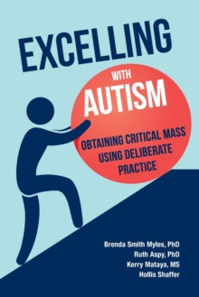 Excelling With Autism : Obtaining Critical Mass Using Deliberate Practice, Paperback / softback Book