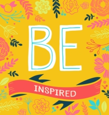 Be: Inspired : Includes 3 Quote Cards Plus 12 EZ-Peel Stickers, Hardback Book