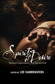 Spirit of Desire : Personal Explorations of Sacred Kink, Paperback Book