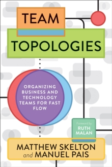 Team Topologies : Organizing Business and Technology Teams for Fast Flow, EPUB eBook