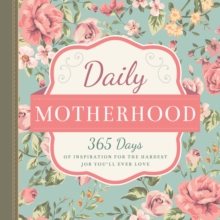Daily Motherhood : 365 Days of Inspiration for the Hardest Job You'll Ever Love, Hardback Book