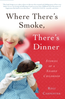 Where There's Smoke, There's Dinner : Stories of a Seared Childhood, Paperback Book
