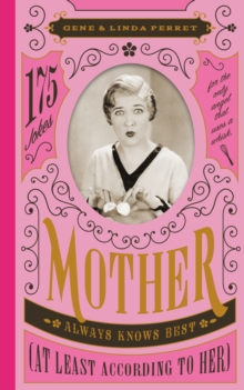 Mother Always Knows Best (At Least According to Her) : 175 Jokes for the Only Angel Who Uses a Whisk, Hardback Book